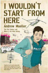I Wouldn't Start from Here - Andrew Mueller (2008)