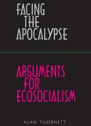 Facing the Apocalypse - Arguments for Ecosocialism (ISBN: 9780902869912)
