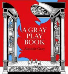 Gray Play Book - Alasdair Gray (2009)