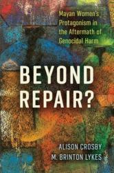 Beyond Repair? - Mayan Women's Protagonism in the Aftermath of Genocidal Harm (ISBN: 9780813598963)