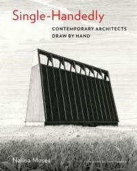Single-Handedly - Contemporary Architects Draw by Hand (ISBN: 9781616897260)