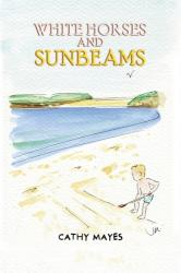 White Horses and Sunbeams (ISBN: 9781528913249)