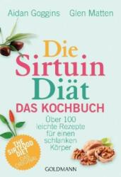 Die Sirtuin-Diät - Das Kochbuch - Aidan Goggins, Glen Matten, Gaby van Dam (ISBN: 9783442176793)
