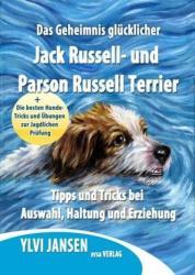 Das Geheimnis glucklicher Jack Russell- und Parson Russell Terrier (ISBN: 9783944523231)