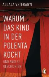 Warum das Kind in der Polenta kocht - Aglaja Veteranyi (ISBN: 9783328104810)