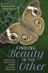 Finding Beauty in the Other - Theological Reflections across Religious Traditions (ISBN: 9780824523350)