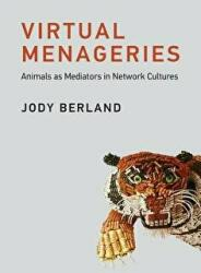 Virtual Menageries - Animals as Mediators in Network Cultures (ISBN: 9780262039604)