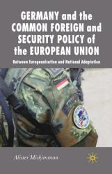 Germany and the Common Foreign and Security Policy of the European Union - A. Miskimmon (ISBN: 9781349352999)