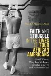 Faith and Struggle in the Lives of Four African Americans - Ethel Waters, Mary Lou Williams, Eldridge Cleaver, and Muhammad Ali (ISBN: 9781350074620)