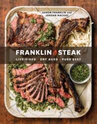 Franklin Steak - Aaron Franklin, Jordan Mackay (ISBN: 9780399580963)