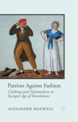 Patriots Against Fashion - A. Maxwell (ISBN: 9781349446988)