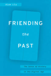 Friending the Past - The Sense of History in the Digital Age (ISBN: 9780226451954)