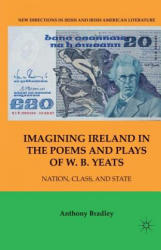 Imagining Ireland in the Poems and Plays of W. B. Yeats - A. Bradley (ISBN: 9781349532216)