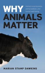 Why Animals Matter - Animal Consciousness, Animal Welfare, and Human Well-Being (2012)