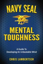 Navy Seal Mental Toughness: A Guide to Developing an Unbeatable Mind - Chris Lambertsen (ISBN: 9781534875715)
