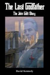 The Last Godfather: The John Gotti Story - David Kennedy (ISBN: 9781535510714)