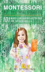 Montessori at Home Guide - A. M. Sterling (ISBN: 9781537303611)