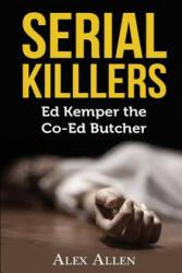 Serial Killers: Ed Kemper the Co-ed Killer - Alex Allen (ISBN: 9781542348171)