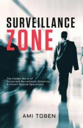 Surveillance Zone: The Hidden World of Corporate Surveillance Detection & Covert Special Operations - Ami Toben (ISBN: 9781546730248)