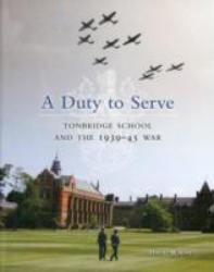 Duty to Serve: Tonbridge School and the 1939-45 War (2011)