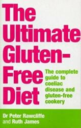 Ultimate Gluten-free Diet - The Complete Guide to Coeliac Disease and Gluten-free Cookery (2004)