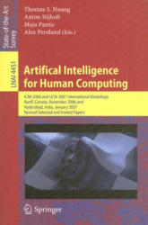 Artifical Intelligence for Human Computing - ICMI 2006 and IJCAI 2007 International Workshops, Banff, Canada, November 3, 2006 Hyderabad, India, Janu (2007)