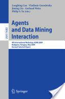 Agents and Data Mining Interaction - Longbing Cao, A. E. Gorodetsky, Jiming Liu, Gerhard Weiß (2009)