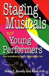 Staging Musicals for Young Performers - How to Produce a Show in 36 Sessions or Less (2004)