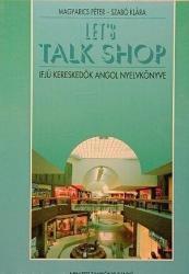56359 - MAGYARICS PÉTER - LET'S TALK SHOP - IFJÚ KERESKEDÕK ANGOL NYELVKÖNYVE (1996)