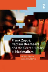 Frank Zappa, Captain Beefheart and the Secret History of Maximalism - Michel Delville, Andrew Norris (2005)