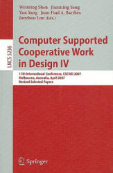 Computer Supported Cooperative Work in Design - 11th International Conference, CSCWD 2007, Melbourne, Australia, April 26-28, 2007. Revised Selected (2008)