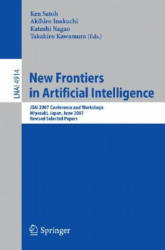 New Frontiers in Artificial Intelligence - JSAI 2007 Conference and Workshops Miyazaki Japan June 18-22 2007 Revised Selected Papers (2008)