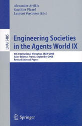 Engineering Societies in the Agents World - 9th International Workshop, ESAW 2008, Saint-Etienne, France, September 24-26, 2008, Revised Selected Pap (2009)