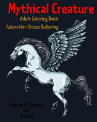 Mythical Creature Adult Coloring Book: Relaxation Stress Relieving: Monster Doodle Coloring Book - Adriana P Jenova, P Tony (ISBN: 9781533521361)