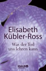 Was der Tod uns lehren kann - Elisabeth Kübler-Ross, Jens Fischer, Helmut Weigel (2010)