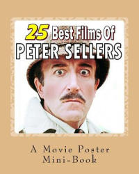 25 Best Films Of Peter Sellers: A Movie Poster Mini-Book - Abby Books (ISBN: 9781545317532)