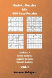 Sudoku Puzzles Mix- 400 Easy; sudoku X, Killer Sudoku, Jigsaw Sudoku, Kropki Sudoku - Alexander Rodriguez (ISBN: 9781723409707)