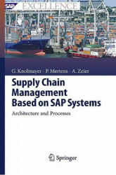 Supply Chain Management Based on SAP Systems - Gerhard F. Knolmayer, Peter Mertens, Alexander Zeier (2008)
