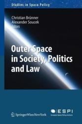 Outer Space in Society, Politics and Law - An Ever Growing Issue in Society and Politics (2011)