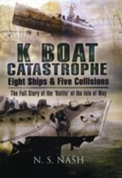 K Boat Catastrophe: Eight Ships and Five Collisions - The Full Story of the 'Battle' of the Isle of May (2009)