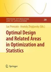 Optimal Design and Related Areas in Optimization and Statistics (2008)