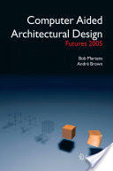Computer Aided Architectural Design Futures 2005 - Proceedings of the 11th International CAAD Futures Conference Held at the Vienna University of Tec (2005)