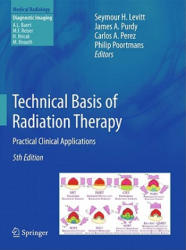 Technical Basis of Radiation Therapy - Practical Clinical Applications (2011)