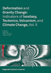 Deformation and Gravity Change: Indicators of Isostasy, Tectonics, Volcanism, and Climate Change, Vol. II - Indicators of Isostasy, Tectonics, Volcan (2009)