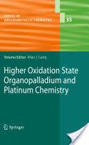 Higher Oxidation State Organopalladium and Platinum Chemistry (2011)