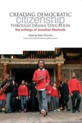 Creating Democratic Citizenship Through Drama Education - The Writings of Jonothan Neelands (2010)