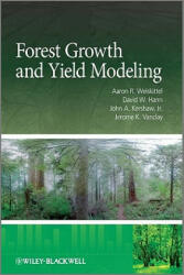 Forest Growth and Yield Modeling - Aaron R. Weiskittel, David W. Hann, John A. Kershaw, Jerome K. Vanclay (2011)
