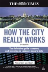 How the City Really Works - The Definitive Guide to Money and Investing in London's Square Mile (2010)
