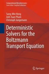 Deterministic Solvers for the Boltzmann Transport Equation - Sung-Min Hong, Ahn-Tuan Pham, Christoph Jungemann (2011)