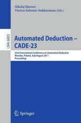 Automated Deduction - CADE-23 - 23rd International Conference on Automated Deduction, Wroclaw, Poland, July 31 -- August 5, 2011, Proceedings (2011)